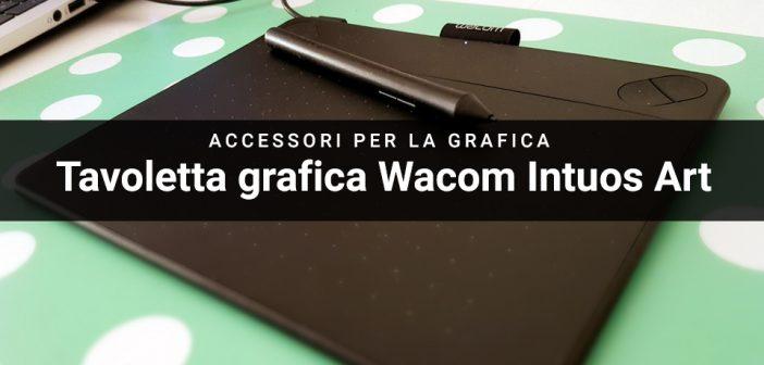 Accessori per la grafica: la tavoletta grafica Wacom Intuos Art